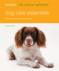 Image for Dog care essentials  : everything you need to know at a glance