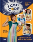 Image for I can cook  : fabulous fun for kids in the kitchen