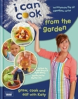 Image for I can cook from the garden  : grow, cook and eat with Katy