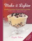 Image for Make it lighter  : healthier versions of your favourite recipes