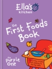 Image for The first foods book  : 130 yummy recipes from weaning to the big table