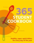 Image for 365 student cookbook  : healthy, super-quick dishes for every day of the year
