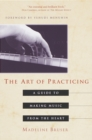 Image for The art of practicing  : a guide to making music from the heart
