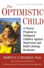 Image for The Optimistic Child : A Proven Program to Safeguard Children Against Depression and Build Lifelong Resilience
