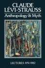 Image for Anthropology and Myth : Lectures 1951 - 1982