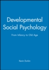 Image for Developmental social psychology  : from infancy to old age