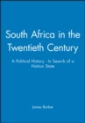 Image for South Africa in the twentieth century  : a political history - in search of a nation state