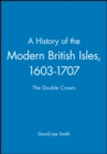 Image for A history of the modern British Isles: 1603-1707 The double crown