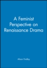 Image for A feminist perspective on Renaissance drama