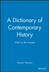 Image for A dictionary of contemporary history  : 1945 to the present
