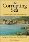 Image for The corrupting sea  : a study of Mediterranean history