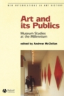 Image for Art and its publics  : museum studies at the millennium