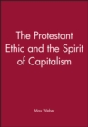 Image for The protestant ethic and the spirit of capitalism  : includes Weber's essays 'The protestant sects and the spirit of capitalism' and 'Prefatory remarks' to collected essays in the sociology of religi