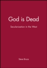 Image for God is dead  : secularization in the West