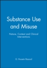Image for Substance Use and Misuse : Nature, Context and Clinical Interventions