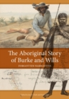 Image for The Aboriginal Story of Burke and Wills : Forgotten Narratives