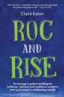 Image for ROC and Rise : The teenager's guide to building the Resilience, Optimism and Confidence needed to level up at school, in relationships and life