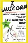 Image for I, Unicorn : Use Quarantine to Get Enlightened Now