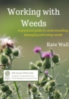 Image for Working With Weeds : A Practical Guide to Understanding, Managing and Using Weeds