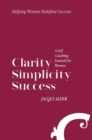 Image for Clarity Simplicity Success : A Self Coaching Journal for Women