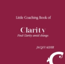 Image for Little Coaching Book of Clarity : Find Clarity amid change