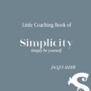 Image for Little Coaching Book of Simplicity : Simply be yourself