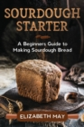 Image for Sourdough Starter : A Beginners Guide to Making Sourdough Bread