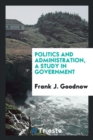 Image for Politics and Administration, a Study in Government
