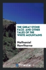 Image for The Great Stone Face : And Other Tales of the White Mountains