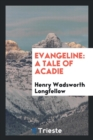 Image for Evangeline : A Tale of Acadie