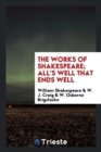 Image for The Works of Shakespeare; All's Well That Ends Well