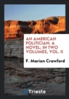 Image for An American Politician : A Novel; In Two Volumes, Vol. II