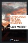 Image for Le Proloque Dans La Trag die d'Euripide
