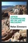Image for Arthur Schopenhauer : his life and his philosophy