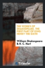 Image for The Works of Shakespeare. the First Part of King Henry the Sixth