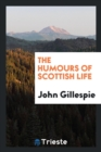 Image for The Humours of Scottish Life