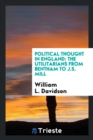 Image for Political Thought in England : The Utilitarians from Bentham to J.S. Mill
