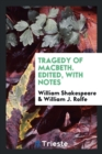 Image for Tragedy of Macbeth. Edited, with Notes