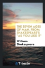 Image for The Seven Ages of Man. from Shakespeare's as You Like It