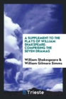 Image for A Supplement to the Plays of William Shakspeare : Comprising the Seven Dramas