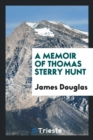 Image for A Memoir of Thomas Sterry Hunt