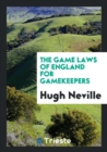 Image for The Game Laws of England for Gamekeepers