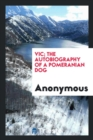 Image for Vic; The Autobiography of a Pomeranian Dog