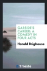 Image for Garside's Career : A Comedy in Four Acts