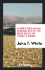 Image for White's Grammar School Texts : The First Book of Virgil's �neid