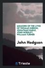 Image for Memoirs of the Lives of Thomas Gibson, Jonathan Harle, John Horsley, William Turner