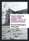 Image for The Riversive Literature Series. Lays of Ancient Rome