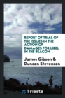 Image for Report of Trial of the Issues in the Action of Damages for Libel in the Beacon
