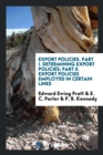 Image for Export Policies. Part I. Determining Export Policies; Part II. Export Policies Employed in Certain Lines