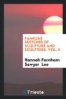 Image for Familiar Sketches of Sculpture and Sculptors. Vol. II